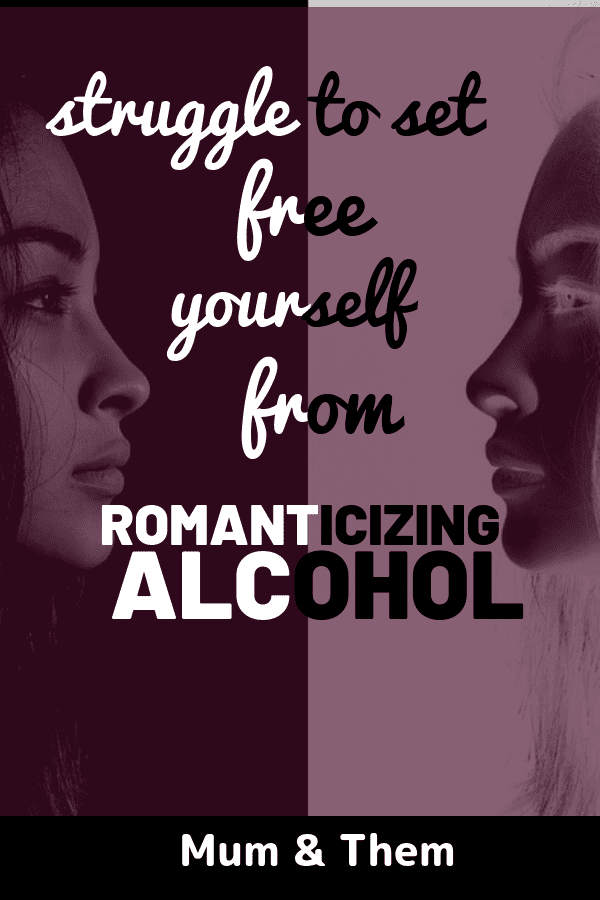 stop Romanticizing alcohol